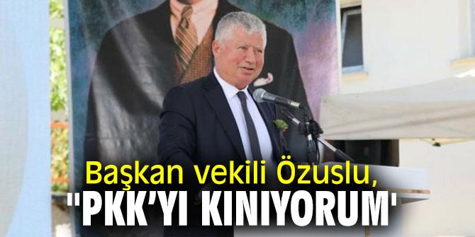 """Başkan vekili Özuslu """"PKK'yı kınıyorum'"""
