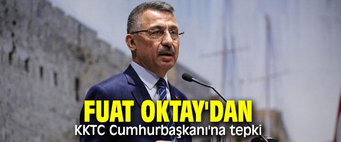 Fuat Oktay'dan KKTC Cumhurbaşkanı'na tepki