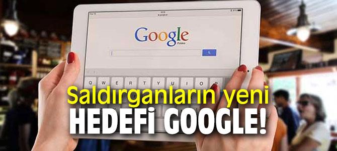 Siber saldırıların yeni hedefi Google