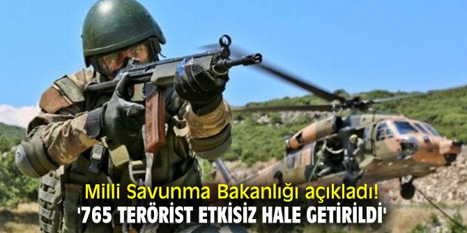 Milli Savunma Bakanlığı açıkladı! '765 terörist etkisiz hale getirildi'