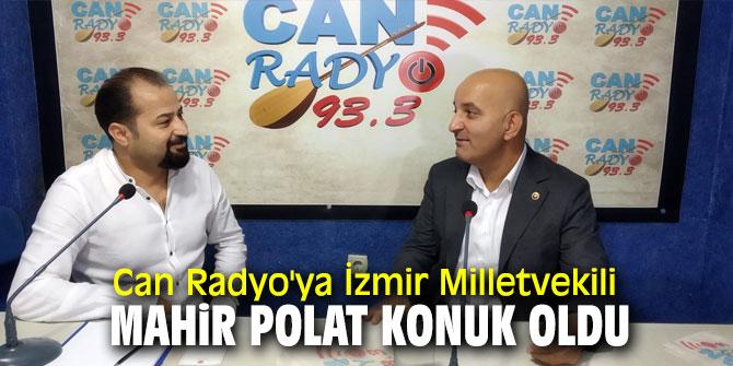 Can Radyo'ya İzmir Milletvekili Mahir Polat konuk oldu