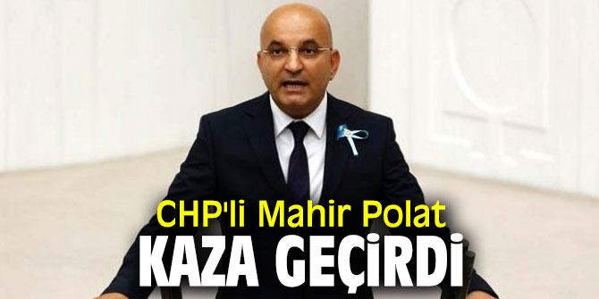 CHP'li Mahir Polat kaza geçirdi