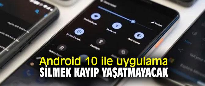 Android 10 ile uygulama silmek pişmanlığa dönüşmeyecek