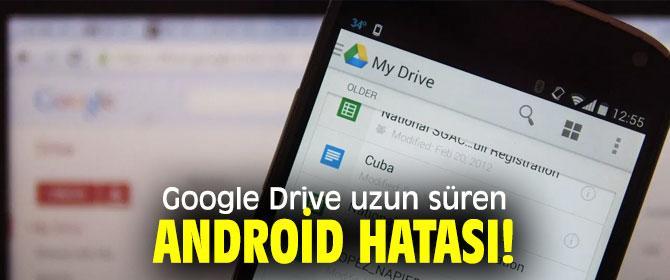 Google Drive uzun süren Android hatası!