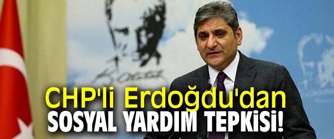 CHP'li Erdoğdu'dan sosyal yardım tepkisi!