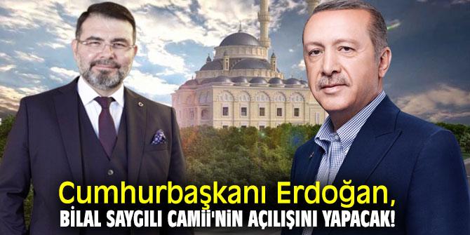 Cumhurbaşkanı Erdoğan, Bilal Saygılı Camii'nin açılışını yapacak!