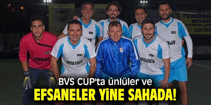 BVS CUP'ta ünlüler ve efsaneler yine sahada!