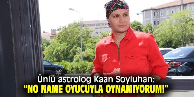 """Ünlü astrolog Kaan Soyluhan: """"No name oyucuyla oynamıyorum!"""