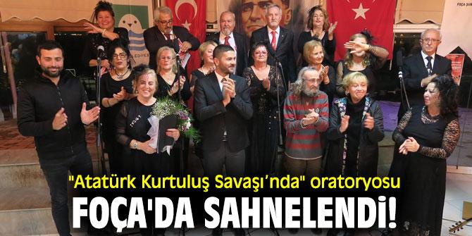 """""""Atatürk Kurtuluş Savaşı'nda"""" oratoryosu Foça'da sahnelendi!"""