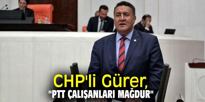 """CHP'li Gürer, """"PTT çalışanları mağdur"""""""