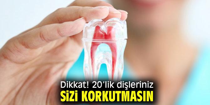 Dikkat! 20'lik dişleriniz sizi korkutmasın!