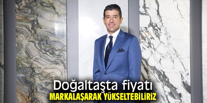 """Çetinkaya, """"Fiyat markalaşarak yükselir"""""""
