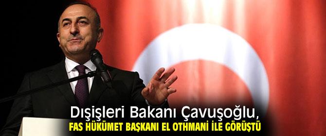 Dışişleri Bakanı Çavuşoğlu, Fas Hükümet Başkanı El Othmani ziyaretinde!