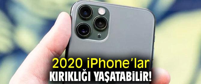 2020 iPhone'lar beklentileri karşılayamayabilir!