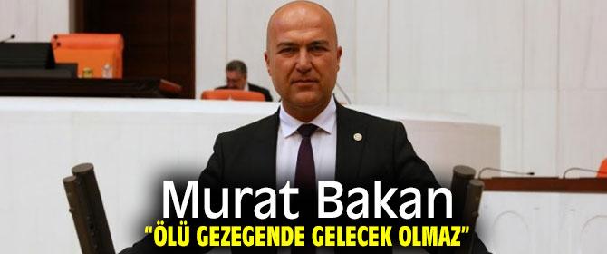"""Murat Bakan, """"Ölü gezegende gelecek olmaz"""""""