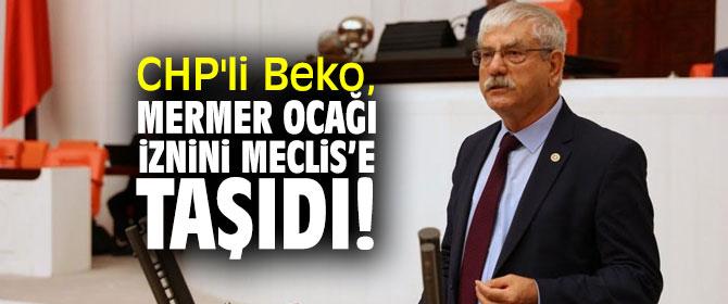 CHP'li Beko, mermer ocağı iznini Meclis'e taşıdı!