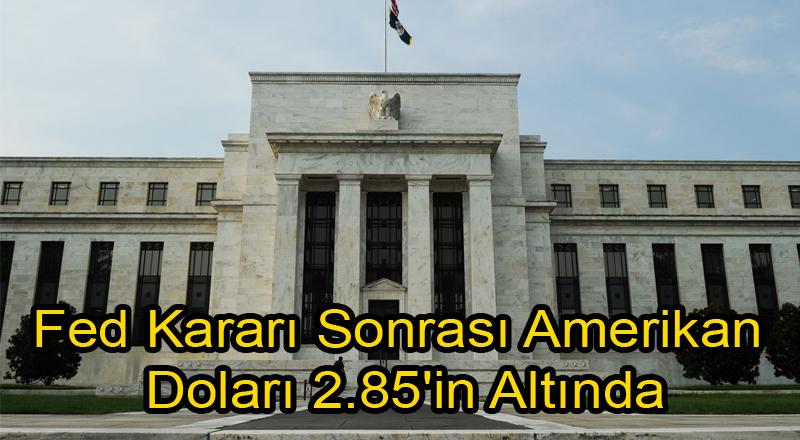 Fed Kararı Sonrası Amerikan Doları 2.85'in Altında