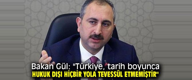 """Bakan Gül: """"Türkiye, tarih boyunca hukuk dışı hiçbir yola tevessül etmemiştir"""""""