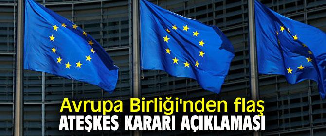 Avrupa Birliği'nden flaş ateşkes kararı açıklaması