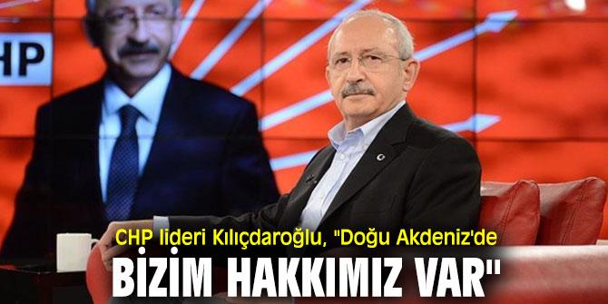 """CHP lideri Kılıçdaroğlu'ndan flaş açıklama! """"Doğu Akdeniz'de bizim hakkımız var"""""""