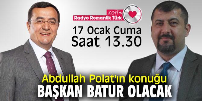 Abdullah Polat'ın konuğu Başkan Batur olacak