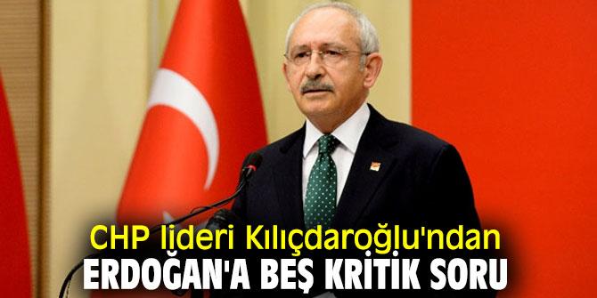 CHP lideri Kılıçdaroğlu'ndan Cumhurbaşkanı Erdoğan'a beş kritik soru