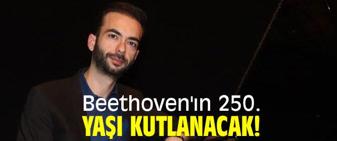 Beethoven'ın 250. yaşı kutlanacak!
