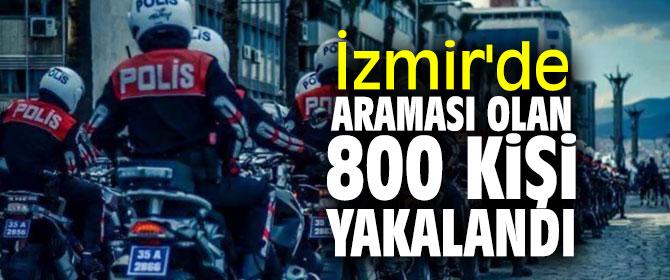 İzmir'de araması olan 800 kişi yakalandı