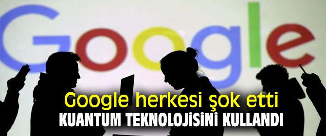 Teknoloji devi Google, kuantum teknolojisini kullandı