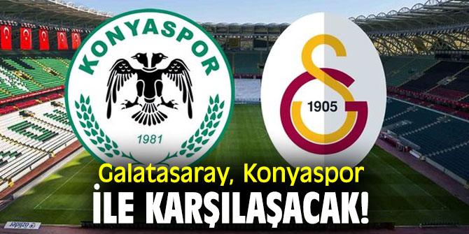 Galatasaray, Konyaspor ile karşılaşacak!