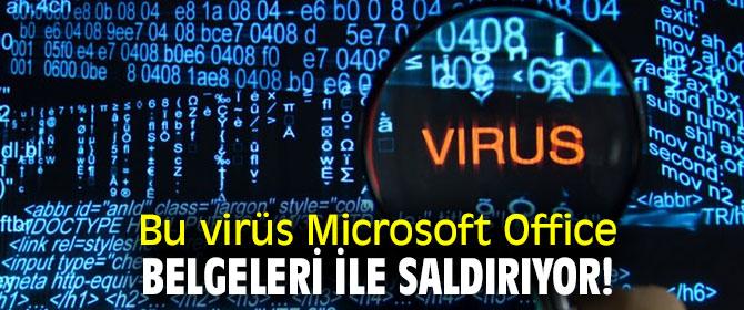 Bu virüs Microsoft Office belgeleri ile saldırıyor!
