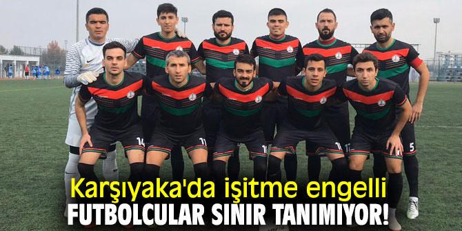 Karşıyaka'da işitme engelli futbolcular sınır tanımıyor!