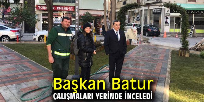 Başkan Batur çalışmaları yerinde inceledi