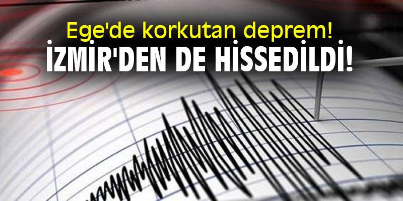 Son dakika! Ege'de korkutan deprem! İzmir'den de hissedildi!