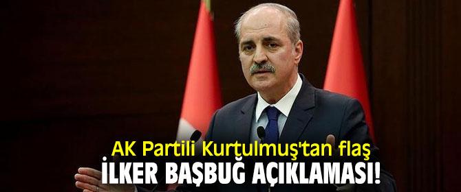 AK Partili Kurtulmuş'tan flaş İlker Başbuğ açıklaması!