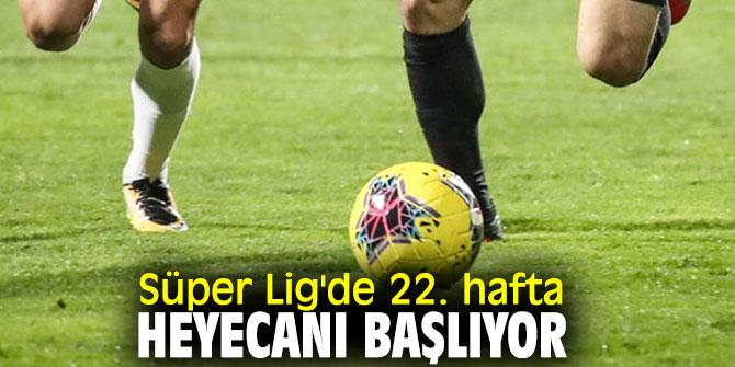 Süper Lig'de 22. hafta başlıyor!