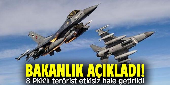 Bakanlık açıkladı! 8 PKK'lı terörist etkisiz hale getirildi