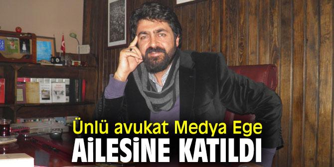 Ünlü avukat Medya Ege ailesine katıldı