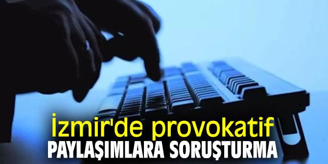 İzmir'de provokatif paylaşımlara soruşturma