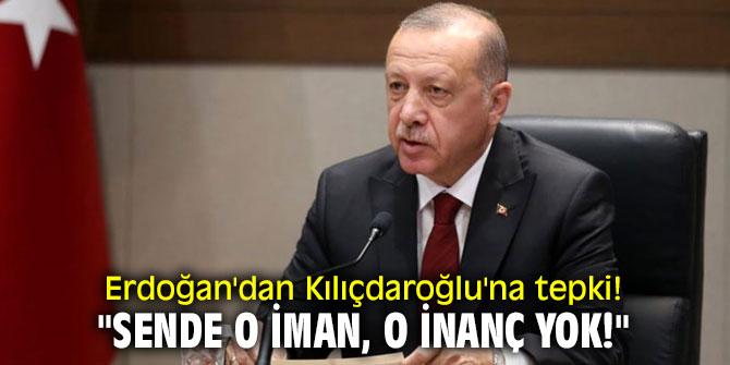 "Cumhurbaşkanı Erdoğan'dan Kılıçdaroğlu'na tepki! ""Sende o iman, o inanç yok!"""