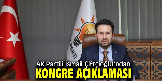 AK Partili İsmail Çiftçioğlu'ndan kongre açıklaması