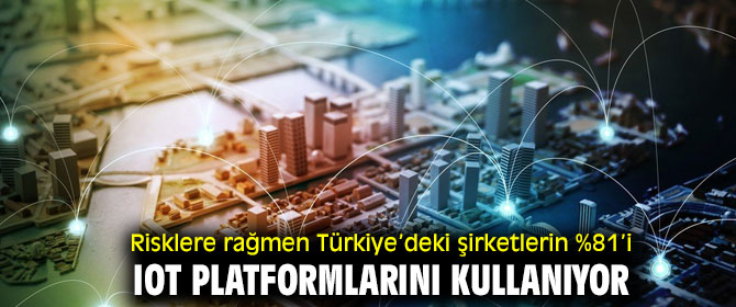 Türkiye'deki şirketlerin %81'i IoT platformlarını kullanıyor