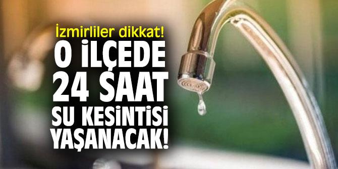 İzmirliler dikkat! O ilçede 24 saat su kesintisi yaşanacak!