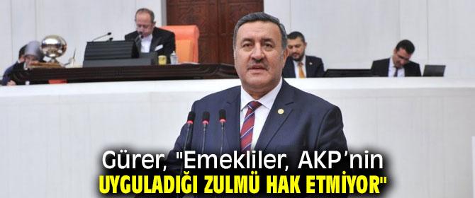 """Gürer, """"Emekliler, AKP'nin uyguladığı zulmü hak etmiyor"""""""