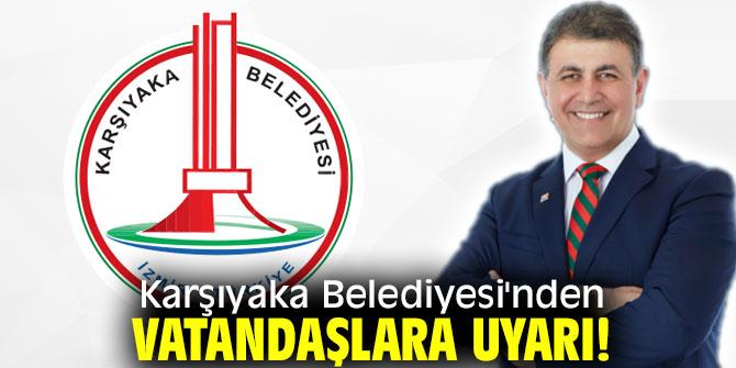 Karşıyaka Belediyesi'nden vatandaşlara uyarı!