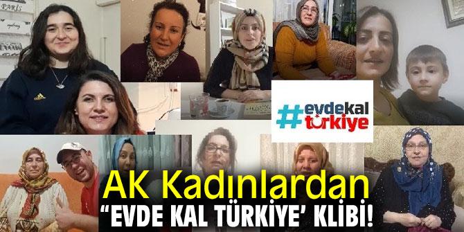 """AK Kadınlardan """"Evde Kal Türkiye' Klibi!"""