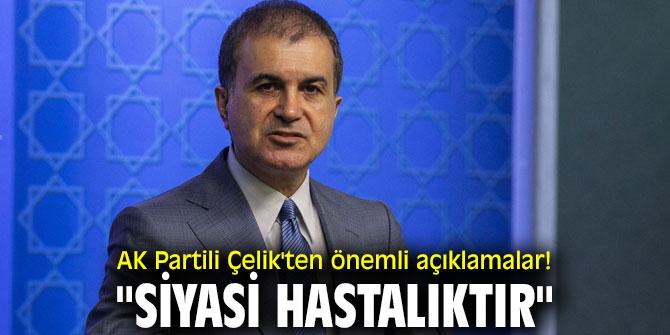 """AK Partili Çelik'ten önemli açıklamalar! """"Siyasi hastalıktır"""""""