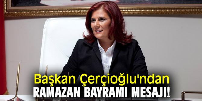 Başkan Çerçioğlu'ndan Ramazan Bayramı mesajı!