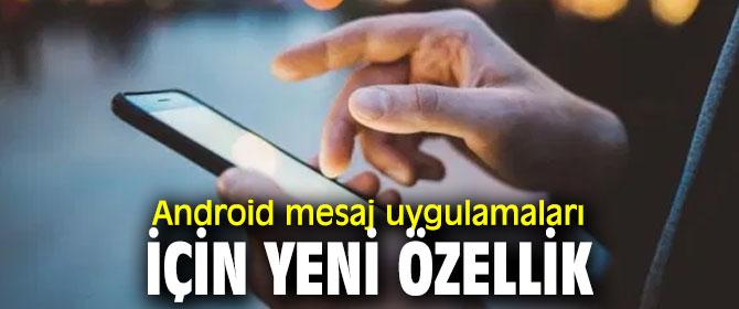 Android mesaj uygulamalarınayeni özellik geldi!