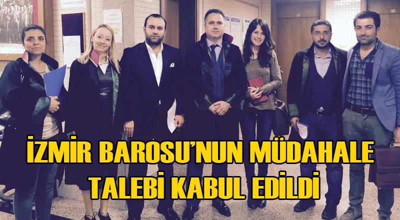İzmir Barosu'nun Yaptığı Müdahillik Talebi Kabul Edildi